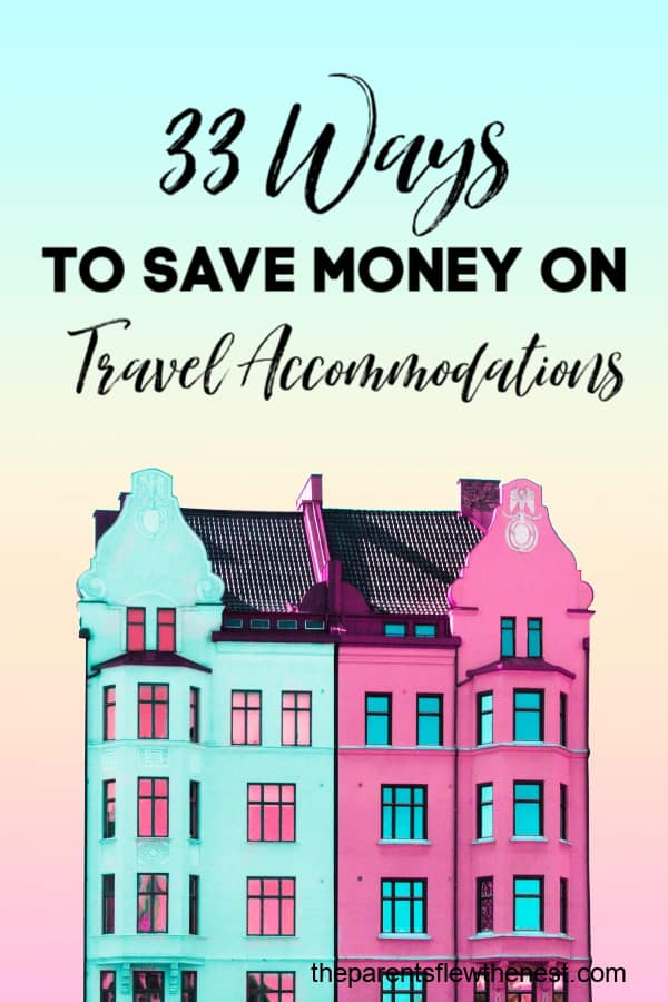 33 Ways To Save Money On Travel Accomodations