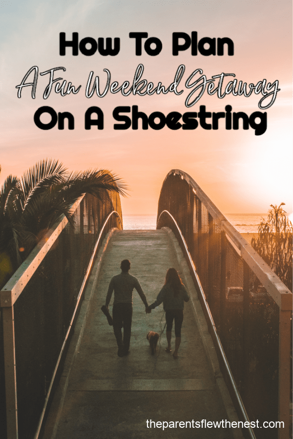 How To Plan A Fun Weekend Getaway On A Shoestring